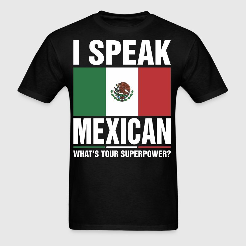 I Speak Mexican Whats Your Superpower Tshirt - Men's T-Shirt