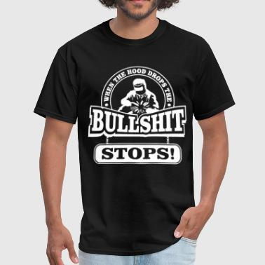 Bullshit Stop when the hood drops the bullshit stops welder - Men's T-Shirt