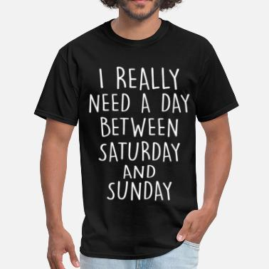 Btw I really need a day btw sunday and saturday - Men's T-Shirt