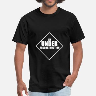 Under Reconstruction I'm under reconstruction awesome fun tee - Men's T-Shirt