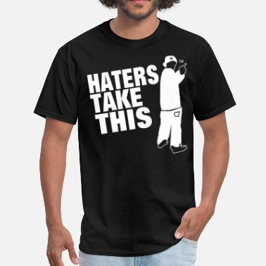 Fuck Haters HATERS TAKE THIS - Men's T-Shirt