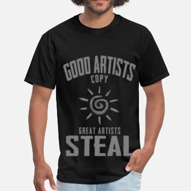Good artists copy, great artists steal - Men's T-Shirt