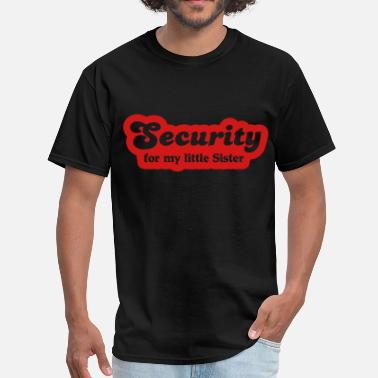 Bodyguard For My Little Sister Security for my little sister - Men's T-Shirt