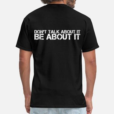 Talking About Don't Talk about it.  Be about it. - Men's T-Shirt