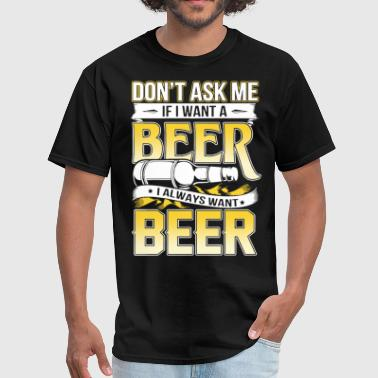 Dont Drink And Drive dont ask me If I want a drink t shirts - Men's T-Shirt