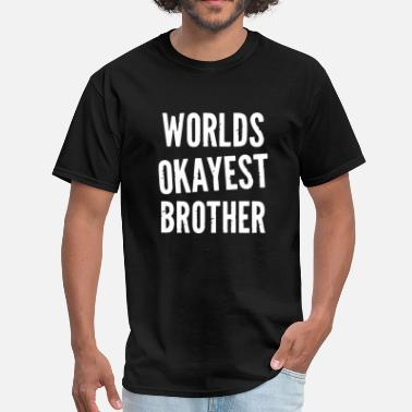 2f5fc79928 Worlds Okayest Brother Funny - Men's T-Shirt