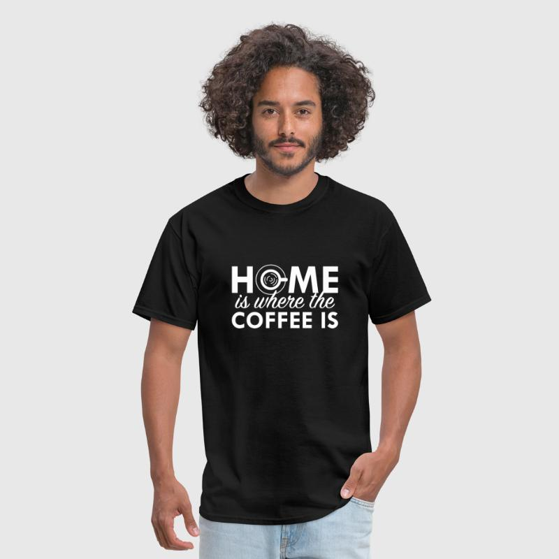 Home Is Where The Coffee Is - Men's T-Shirt