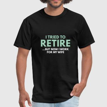 I Tried To Retire - Men's T-Shirt