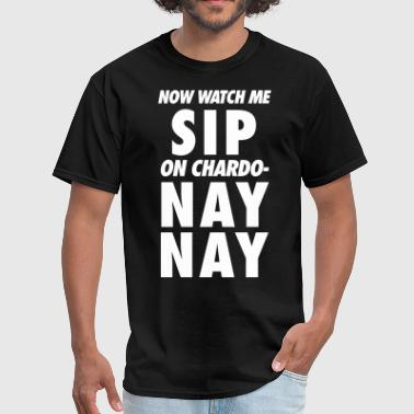Song Quotes Sip on Chardo-Nay Nay - Men's T-Shirt