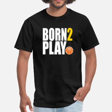 Born Basketball Born 2 Play Basketball - Men's T-Shirt