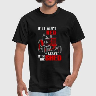 Tractor - if it ain't red leave it in the shed - Men's T-Shirt