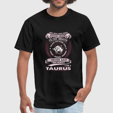 Zodiac Capricorn Clothes Taurus - I never said I'm a perfect taurus tee - Men's T-Shirt