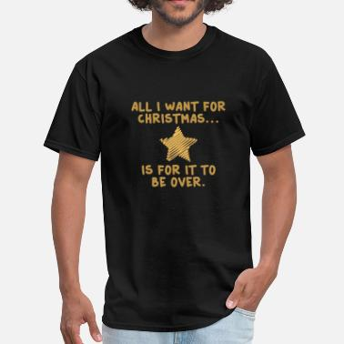 Anti-christmas All I Want For Christmas - Men's T-Shirt