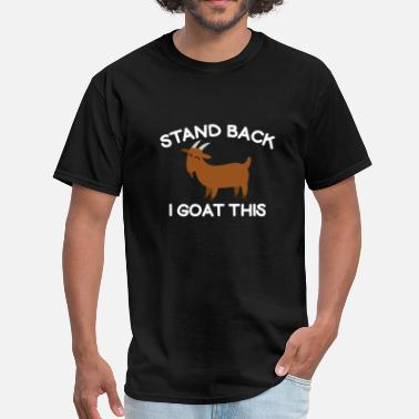 Stand I Goat This - Men's T-Shirt