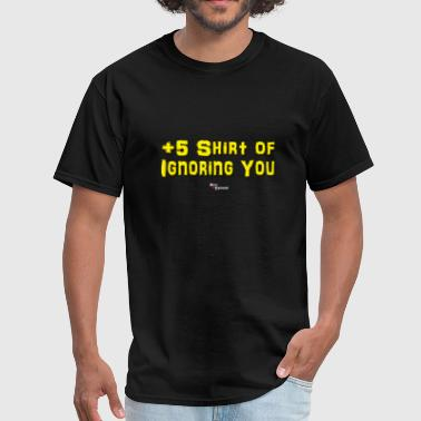 +5 Shirt of Ignoring You - Men's T-Shirt