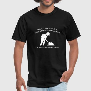 Construction Worker Construction Joke - Men's T-Shirt