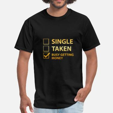 Single Taken Busy Single Taken Busy Getting Money - Men's T-Shirt