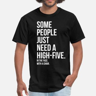 High 5 Quotes some people need a high five 5 in face with chair - Men's T-Shirt