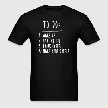 Coffee To Do List Funny Cute Shirts - Men's T-Shirt