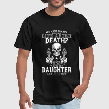 Daughter - Mess With My daughter T Shirt - Men's T-Shirt