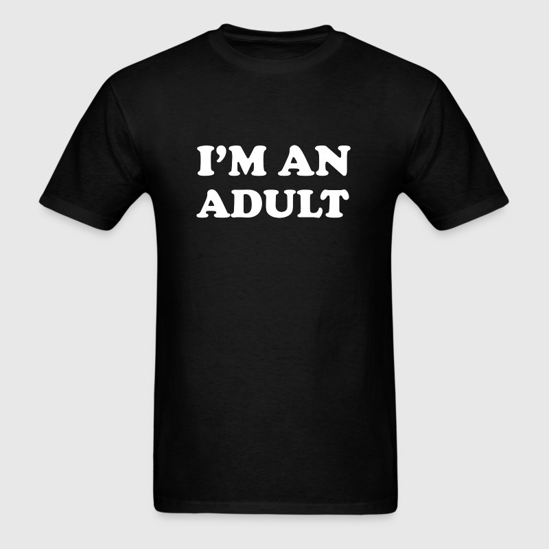 I'm An Adult - Men's T-Shirt