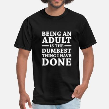 Adult Attitude Being An Adult - Men's T-Shirt