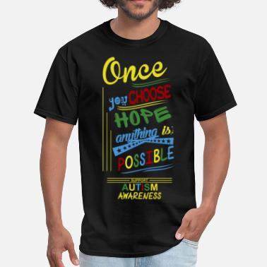 Autism Awareness Once You Choose Hope Anything Possible Autism  - Men's T-Shirt