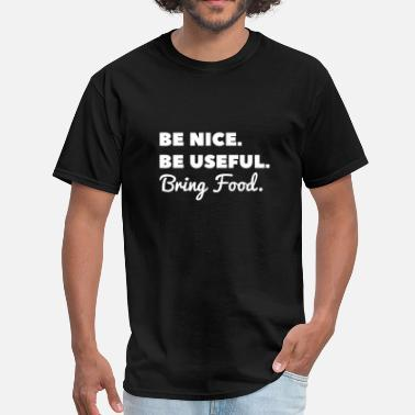 Us Food Be Nice Be Useful Bring Food - Men's T-Shirt