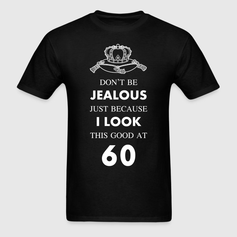 60 th birthday jealous at 60 crown design - Men's T-Shirt