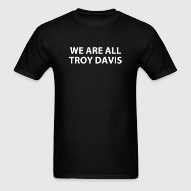 we are all troy davis (RIP...) - Men's T-Shirt
