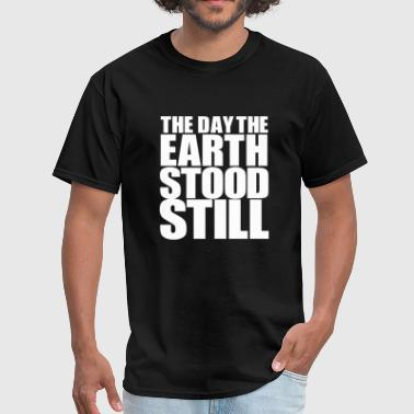 Earth Day Quotes The Day The Earth Stood Still - Men's T-Shirt