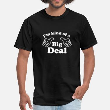 Deal I'm Kind Of A Big Deal - Men's T-Shirt
