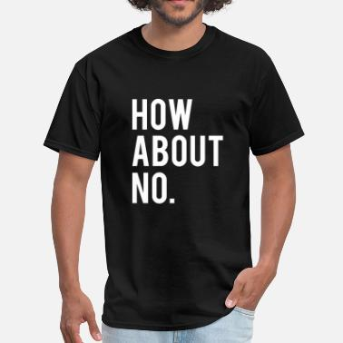 How About No HOWABOUT - Men's T-Shirt