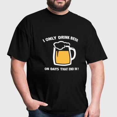 I Only Drink Beer On Days That End In Y - Men's T-Shirt