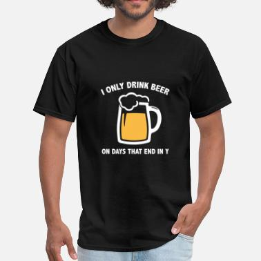 I Only Drink Beer On Days That End With Y I Only Drink Beer On Days That End In Y - Men's T-Shirt