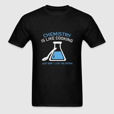 Chemistry Is Like Cooking - Men's T-Shirt