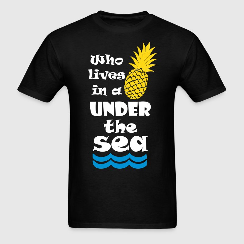 Who lives in a Pineapple under the Sea? - Men's T-Shirt