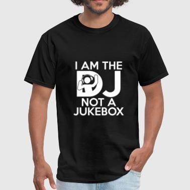 I Am The Dj And Not A Jukebox I Am The DJ Not A Jukebox - Men's T-Shirt