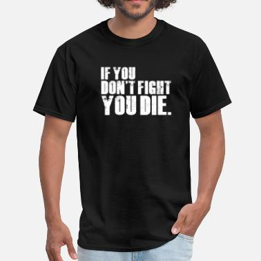 Grime Quotes TWD Don't Fight You Die - Men's T-Shirt