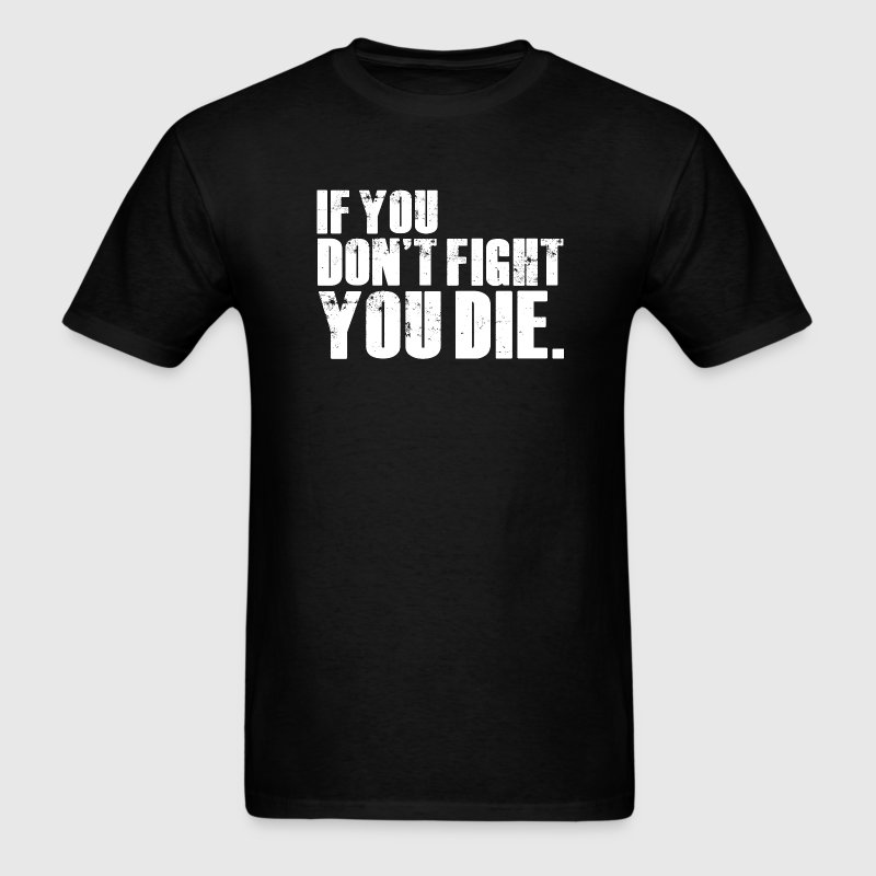 TWD Don't Fight You Die - Men's T-Shirt