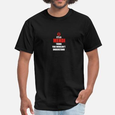 Mehdi Geschenk it s a thing birthday understand MEHDI - Men's T-Shirt