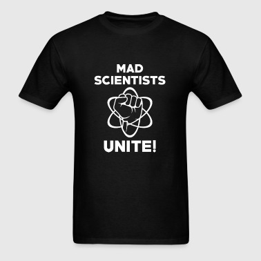 Mad Scientists Unite - Men's T-Shirt