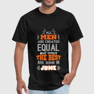 Create All Men Are Created Equal But Only The Best Are B - Men's T-Shirt