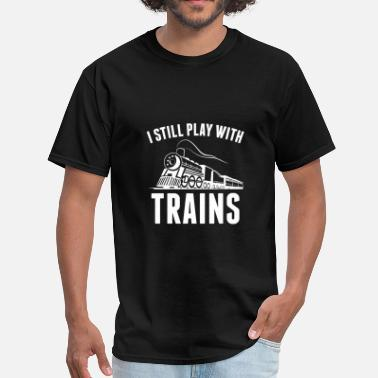 Still Plays With Trains I Still Play With Trains - Men's T-Shirt