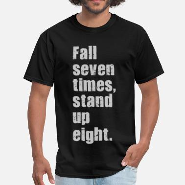 Seven Up Fall Seven Times, Stand up Eight. - Men's T-Shirt