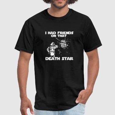 I Had Friends on that Death Star - Men's T-Shirt