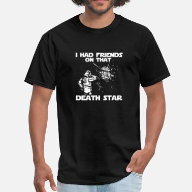 I Had Friends On That Death Star I Had Friends on that Death Star - Men's T-Shirt