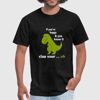 If Youre Happy And You Know It And you know it clap your...oh - Men's T-Shirt
