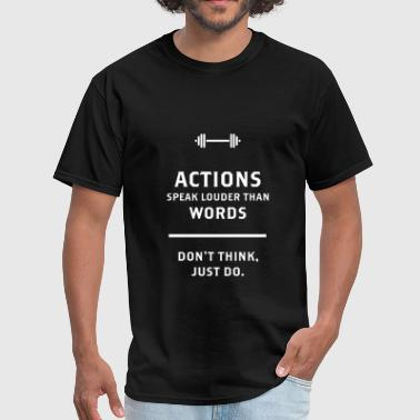 actions speak louder than words dont think just do - Men's T-Shirt