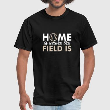 Home Is Where The Heart Is Baseball Home Is Where The Field Is - Men's T-Shirt